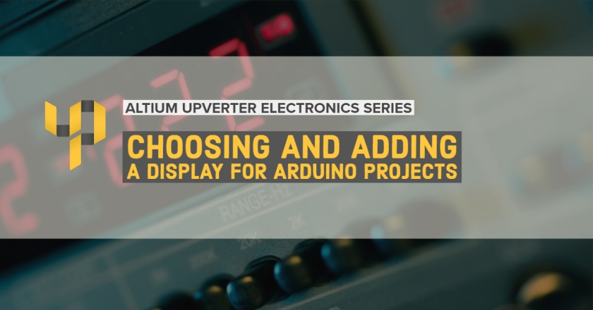 Upverter Expert - Choosing and Adding a Display for Arduino Projects.jpg